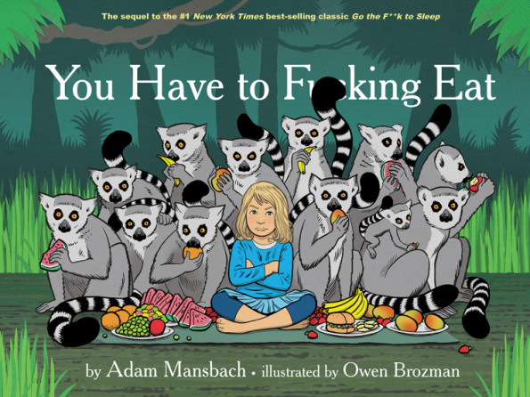 'You Have To F***ing Eat,' The Sequel To 'Go The F*** To Sleep'