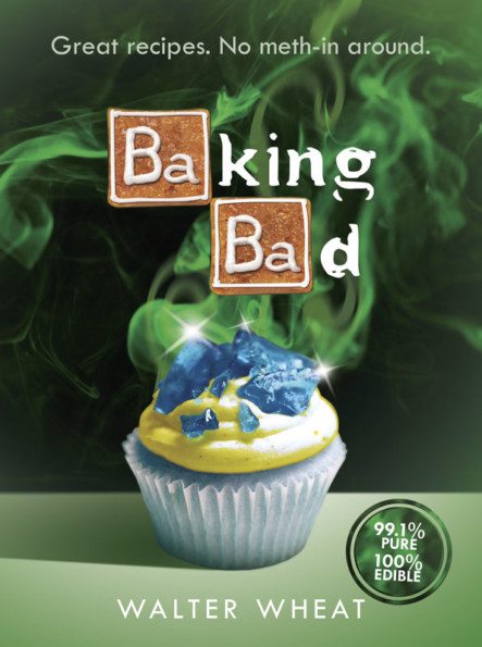 Let's Cook!: Baking Bad Is A Breaking Bad-Themed Cookbook