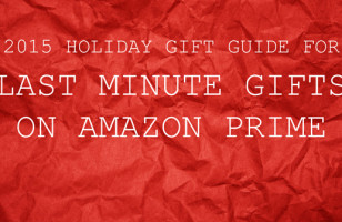 2015 Gift Guide For Last Minute Gifts On Amazon Prime