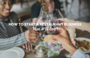 How To Start A Restaurant Business That Will Last