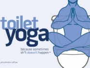 Toilet Yoga: For Everyone Who Poops (Which Is Everyone)